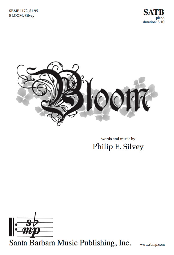 Bloom - SATB - Philip Silvey