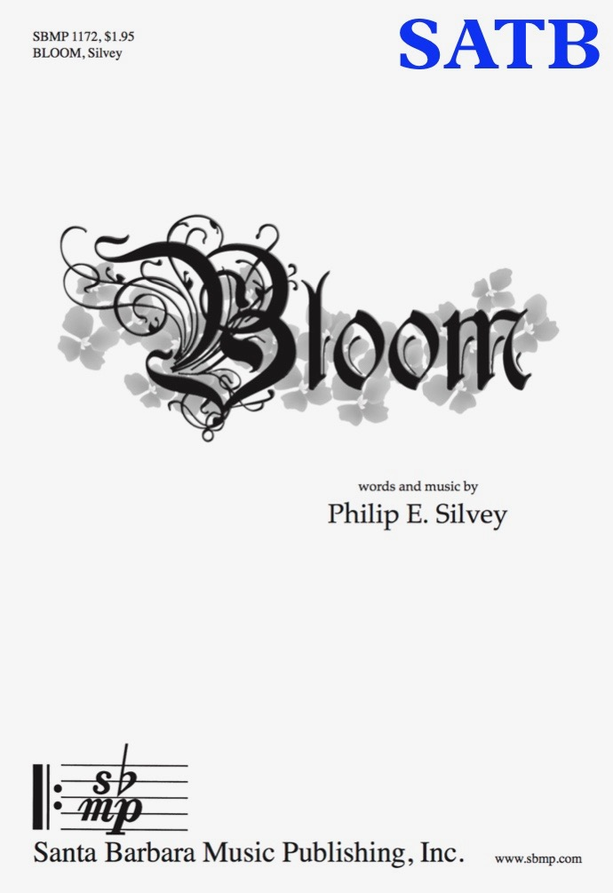 Bloom - SATB - choral music by Philip Silvey