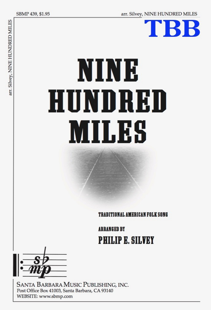 Nine Hundred Miles - TBB - choral music by Philip Silvey